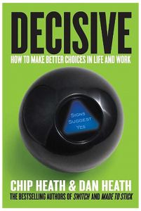 Decisive: How to Make Better Choices in Life and Work by Chip Heath - Hardcover