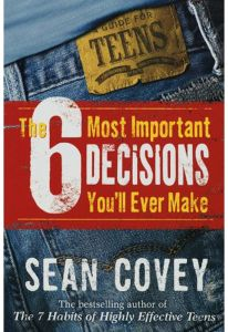 The 6 Most Important Decisions You'll Ever Make: A Teen Guide to Using the 7 Habits by Sean Covey - Paperback
