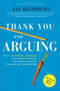 Thank You for Arguing: What Aristotle, Lincoln, and Homer Simpson Can Teach Us about the Art of Persuasion by Jay Heinrichs - Paperback