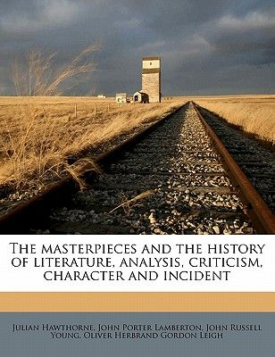 The Masterpieces And History Of Literature Analysis Criticism Character Incident By Julian Hawthorne John Porter Lamberton Russell Young