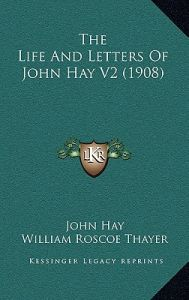 Image result for (Life and Letters of John Hay, Volume I, William Roscoe Thayer, 1908