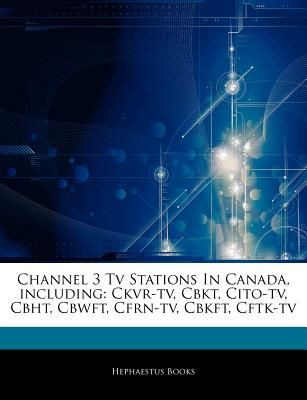 Articles on Channel 3 TV Stations in Canada, Including: Ckvr