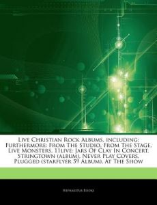 Articles On Live Christian Rock Albums Including Furthermore From The Studio Stage Monsters 11live Jars Of Clay In Concert