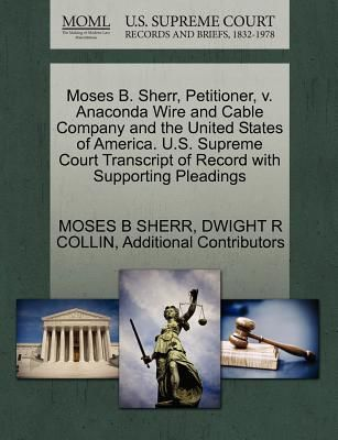 Moses B. Sherr, Petitioner, V. Anaconda Wire and Cable Company and ...