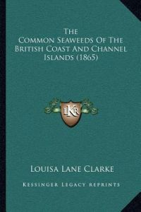 the common seaweeds of the british coast and channel islands 1865