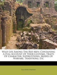 0af105134ac Wild Life Among the Red Men  Containing a Full Account of Their Customs
