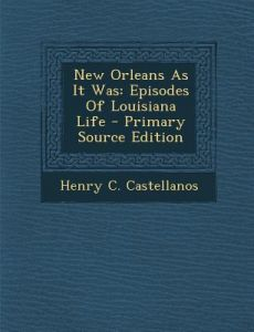New Orleans as It Was  Episodes of Louisiana Life by Henry C ... 524f07363a5