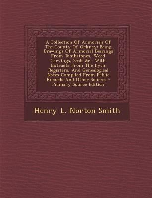 A collection of armorials of the county of orkney: being drawings of