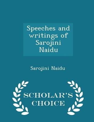 Buy Speeches And Writings Of Sarojini Naidu  Scholars Choice  This Item Is Currently Out Of Stock