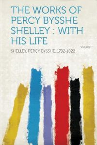 account of the life and works of percy bysshe shelley