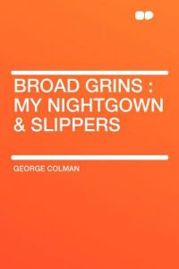 24a698bbcf Broad Grins  My Nightgown   Slippers by George Colman - Paperback