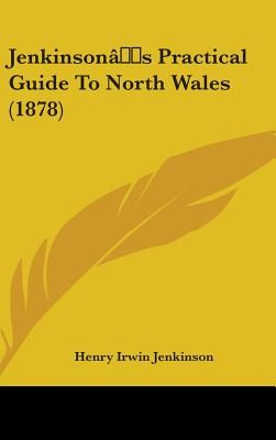 Jenkinsonas Practical Guide To North Wales 1878 By Henry Irwin Jenkinson