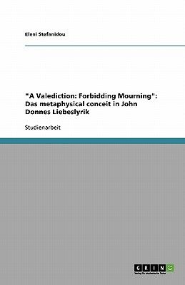 A Valediction Forbidding Mourning Das Metaphysical Conceit In John Donnes Liebeslyrik By Eleni Stefanidou