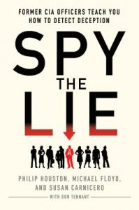 Spy the Lie: Former CIA Officers Teach You How to Detect Deception by Philip Houston, Michael Floyd, Susan Carnicero - Paperback