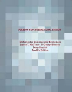 Statistics For Business And Economics: Pearson New International Edition By James T. Mcclave, P. George Benson, Terry L. Sincich