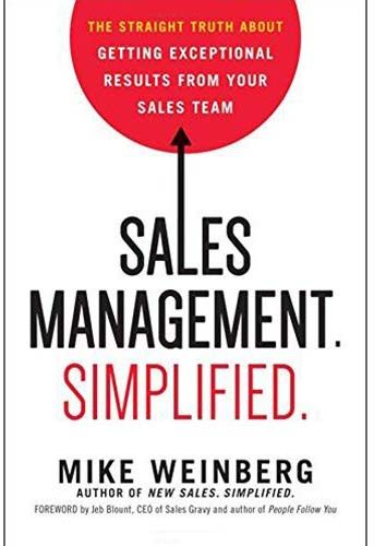 Sales Management. Simplified. The Straight Truth About Getting Exceptional Results from Your Sales Team by Mike Weinberg - Paperback