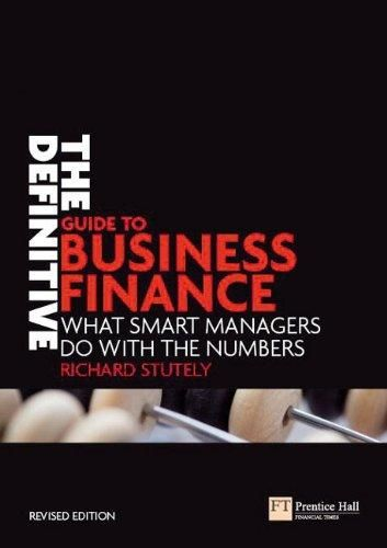 The Definitive Guide to Business Finance: What Smart Managers Do with the Numbers (Financial Times Series) ,Ed. :2