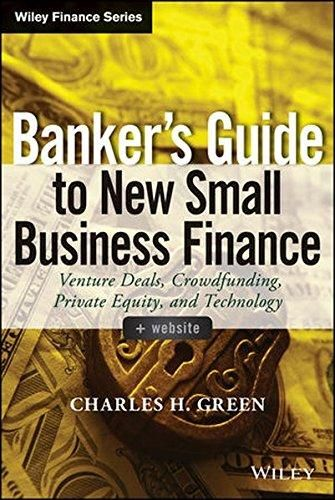Banker`s Guide to New Small Business Finance, + Website: Venture Deals, Crowdfunding, Private Equity, and Technology ‫(Wiley Finance) ,Ed. :1
