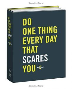 Do One Thing Every Day That Scares You: A Journal