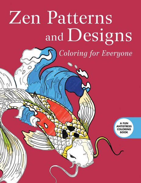 Zen Patterns And Designs Coloring For Everyone Creative Stress Relieving Adult Book Series