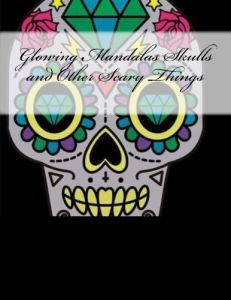 Glowing Mandalas Skulls And Other Scary Things Black Pages Coloring Book For Adults
