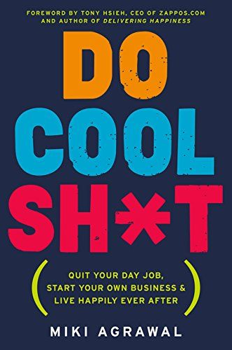 Do Cool Sh T Quit Your Day Job Start Own Business And Live Hily Ever After