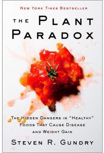 The Plant Paradox: The Hidden Dangers in Healthy Foods That Cause Disease and Weight Gain