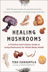 Healing Mushrooms : A Practical and Culinary Guide to Using Mushrooms for Whole Body Health