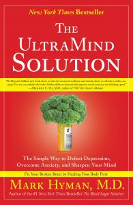 The UltraMind Solution : The Simple Way to Defeat Depression, Overcome Anxiety, and Sharpen Your Mind