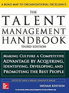 The Talent Management Handbook, Making Culture a Competitive Advantage by Acquiring, Identifying, Developing, and Promoting the Best People by Lance A. BergerQ