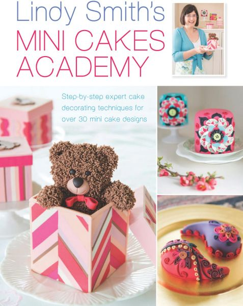 Lindy Smith S Mini Cakes Academy Step By Step Expert Cake