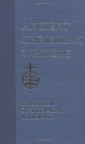 37  Firmicus Maternus: The Error of the Pagan Religions (Ancient Christian  Writers)