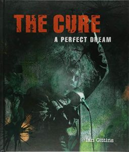 The Cure : a Perfect Dream by Ian Gittins - Hardcover